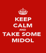 KEEP CALM AND TAKE SOME  MIDOL - Personalised Poster A4 size