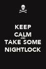 KEEP CALM AND TAKE SOME NIGHTLOCK - Personalised Poster A4 size