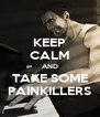 KEEP CALM AND TAKE SOME PAINKILLERS - Personalised Poster A4 size