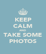 KEEP CALM AND TAKE SOME PHOTOS - Personalised Poster A4 size