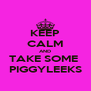 KEEP CALM AND TAKE SOME  PIGGYLEEKS - Personalised Poster A4 size