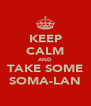 KEEP CALM AND TAKE SOME SOMA-LAN - Personalised Poster A4 size