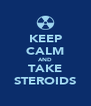 KEEP CALM AND TAKE STEROIDS - Personalised Poster A4 size