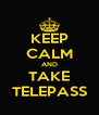 KEEP CALM AND TAKE TELEPASS - Personalised Poster A4 size