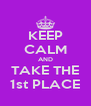 KEEP CALM AND TAKE THE 1st PLACE - Personalised Poster A4 size