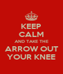 KEEP CALM AND TAKE THE ARROW OUT YOUR KNEE - Personalised Poster A4 size
