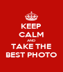 KEEP CALM AND TAKE THE BEST PHOTO - Personalised Poster A4 size