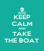 KEEP CALM AND TAKE THE BOAT - Personalised Poster A4 size