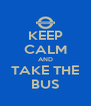 KEEP CALM AND TAKE THE BUS - Personalised Poster A4 size