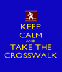 KEEP CALM AND TAKE THE CROSSWALK - Personalised Poster A4 size