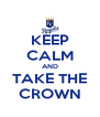 KEEP CALM AND TAKE THE CROWN - Personalised Poster A4 size