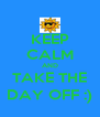 KEEP CALM AND TAKE THE DAY OFF :) - Personalised Poster A4 size