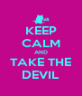 KEEP CALM AND TAKE THE DEVIL - Personalised Poster A4 size