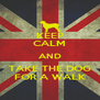KEEP CALM AND TAKE THE DOG FOR A WALK - Personalised Poster A4 size