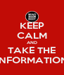 KEEP CALM AND TAKE THE INFORMATION - Personalised Poster A4 size