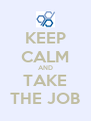 KEEP CALM AND TAKE THE JOB - Personalised Poster A4 size