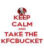 KEEP CALM AND TAKE THE  KFCBUCKET - Personalised Poster A4 size