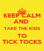KEEP CALM AND  TAKE THE KIDS TO TICK TOCKS - Personalised Poster A4 size