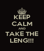KEEP CALM AND TAKE THE LENG!!! - Personalised Poster A4 size