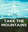 KEEP CALM AND TAKE THE MOUNTAINS - Personalised Poster A4 size