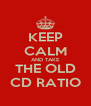 KEEP CALM AND TAKE THE OLD CD RATIO - Personalised Poster A4 size