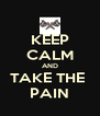 KEEP CALM AND TAKE THE  PAIN - Personalised Poster A4 size