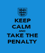KEEP CALM  AND TAKE THE PENALTY - Personalised Poster A4 size
