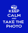KEEP CALM AND TAKE THE  PHOTO - Personalised Poster A4 size
