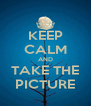 KEEP CALM AND TAKE THE PICTURE - Personalised Poster A4 size