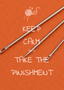 KEEP CALM AND TAKE THE PINISHMENT - Personalised Poster A4 size