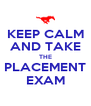 KEEP CALM AND TAKE THE PLACEMENT EXAM - Personalised Poster A4 size