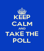 KEEP CALM AND TAKE THE POLL - Personalised Poster A4 size