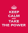 KEEP CALM AND TAKE THE POWER - Personalised Poster A4 size