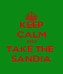 KEEP CALM AND TAKE THE  SANDIA - Personalised Poster A4 size