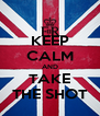 KEEP CALM AND TAKE THE SHOT - Personalised Poster A4 size