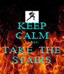 KEEP CALM AND TAKE  THE STAIRS - Personalised Poster A4 size