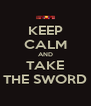 KEEP CALM AND TAKE THE SWORD - Personalised Poster A4 size