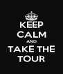 KEEP CALM AND TAKE THE TOUR - Personalised Poster A4 size