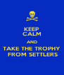 KEEP CALM AND TAKE THE TROPHY  FROM SETTLERS - Personalised Poster A4 size