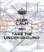 KEEP CALM AND TAKE THE UNDERGROUND - Personalised Poster A4 size