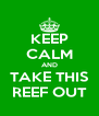 KEEP CALM AND TAKE THIS REEF OUT - Personalised Poster A4 size