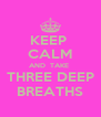 KEEP  CALM AND  TAKE  THREE DEEP BREATHS - Personalised Poster A4 size