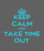 KEEP CALM AND TAKE TIME OUT - Personalised Poster A4 size