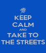 KEEP CALM AND TAKE TO THE STREETS - Personalised Poster A4 size
