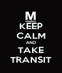 KEEP CALM AND TAKE TRANSIT - Personalised Poster A4 size