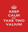KEEP CALM AND TAKE TWO VALIUM - Personalised Poster A4 size