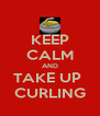 KEEP CALM AND TAKE UP  CURLING - Personalised Poster A4 size