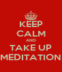 KEEP CALM AND TAKE UP MEDITATION - Personalised Poster A4 size