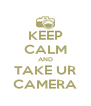 KEEP CALM AND TAKE UR CAMERA - Personalised Poster A4 size