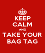 KEEP CALM AND TAKE YOUR BAG TAG - Personalised Poster A4 size
